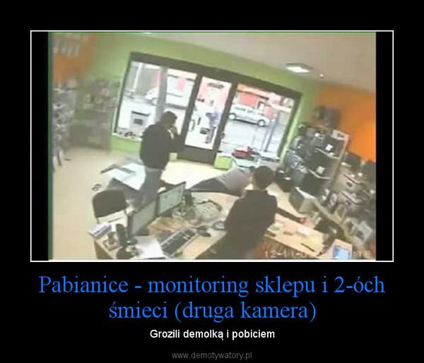 Pabianice - monitoring sklepu i 2-óch śmieci (druga kamera) – Grozili demolką i pobiciem