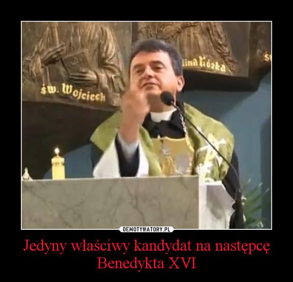 Jedyny właściwy kandydat na następcę Benedykta XVI –
