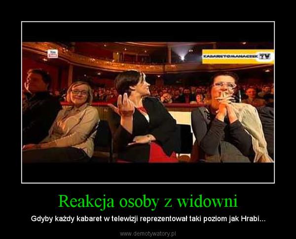 Reakcja osoby z widowni – Gdyby każdy kabaret w telewizji reprezentował taki poziom jak Hrabi...
