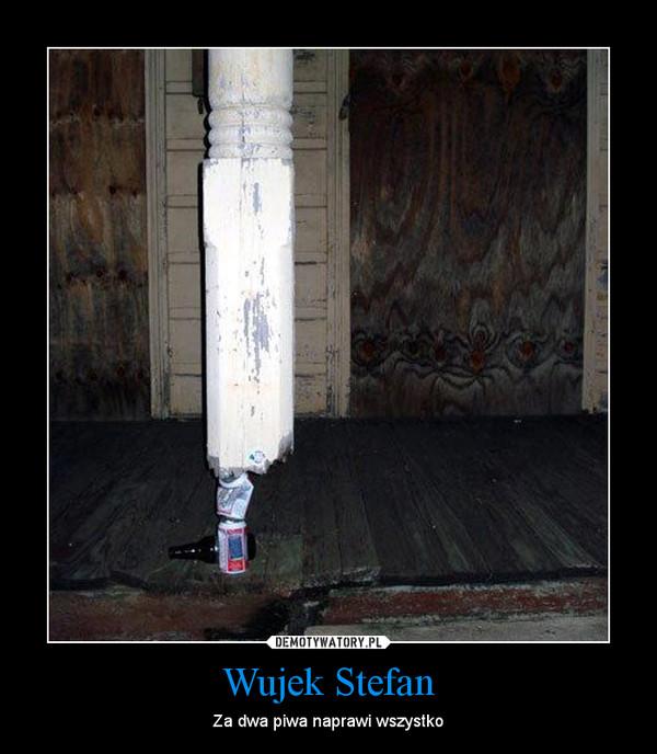 Wujek Stefan – Za dwa piwa naprawi wszystko