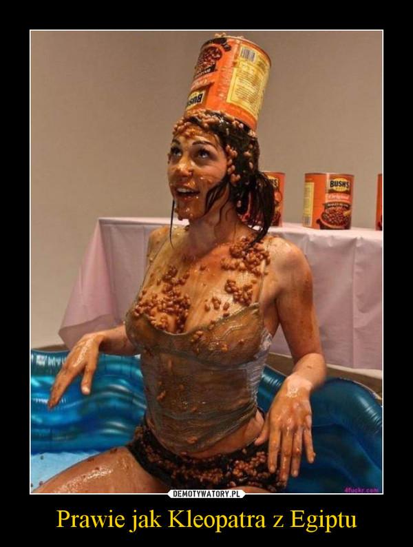 Prawie jak Kleopatra z Egiptu –