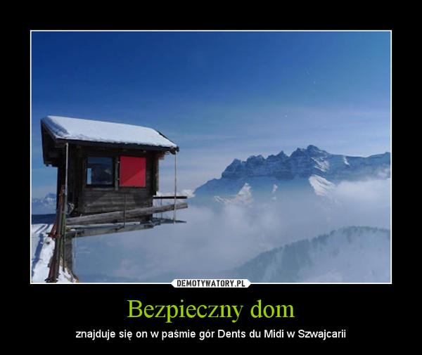 Bezpieczny dom – znajduje się on w paśmie gór Dents du Midi w Szwajcarii