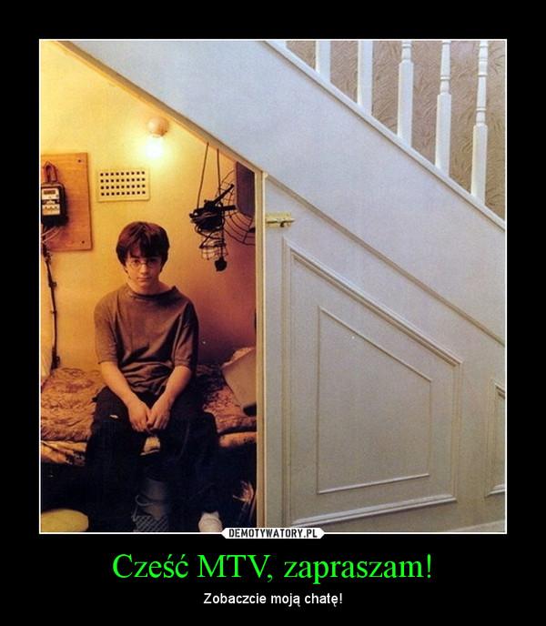 Cześć MTV, zapraszam! – Zobaczcie moją chatę!