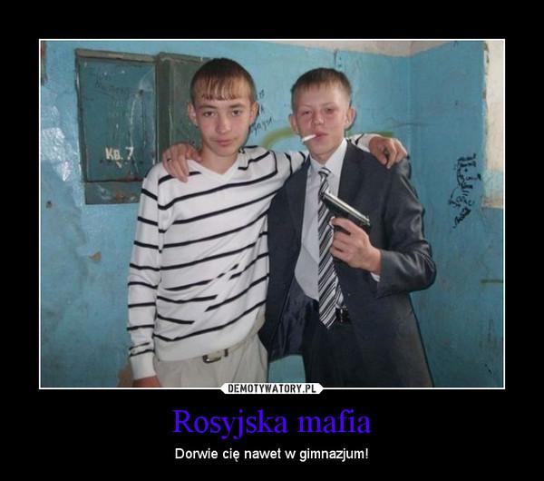 Rosyjska mafia – Dorwie cię nawet w gimnazjum!