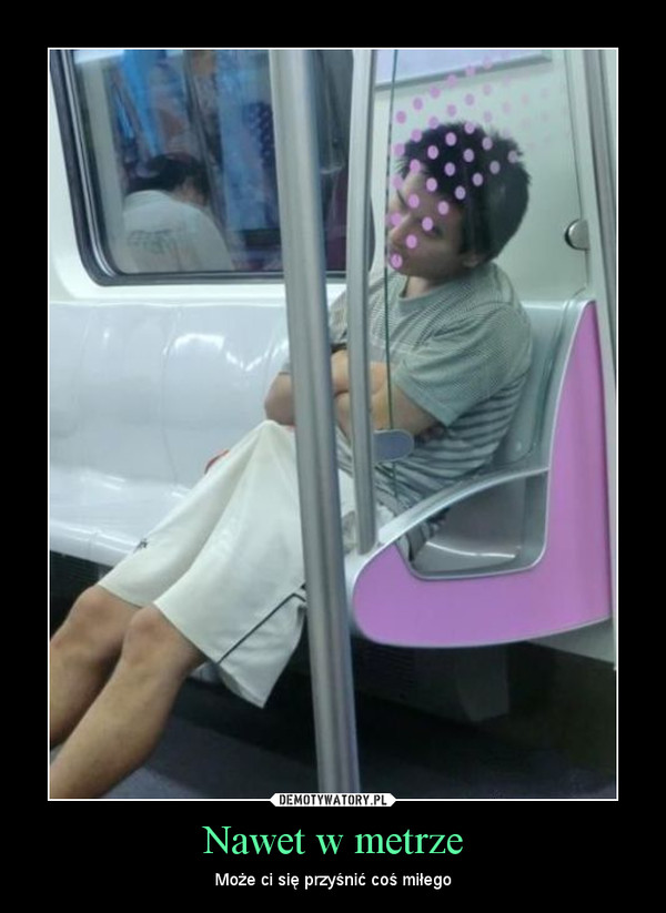 Nawet w metrze – Może ci się przyśnić coś miłego
