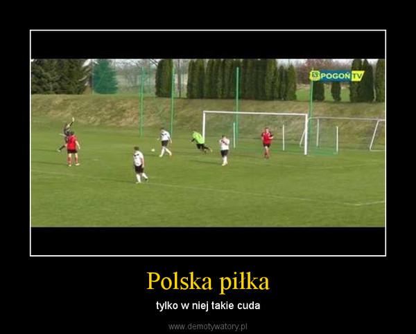 Polska piłka – tylko w niej takie cuda