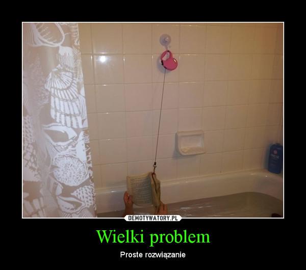 Wielki problem – Proste rozwiązanie