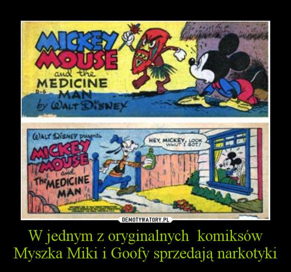 W jednym z oryginalnych  komiksów Myszka Miki i Goofy sprzedają narkotyki –