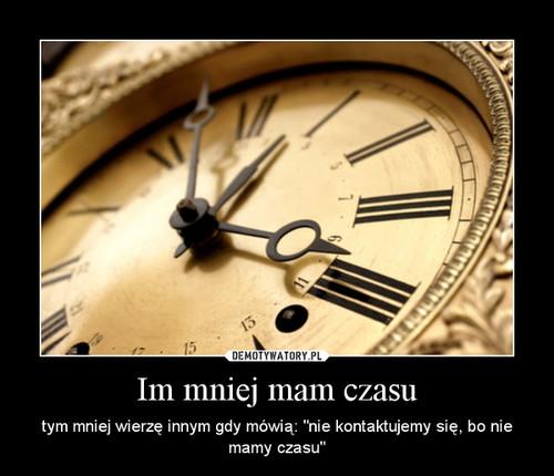 Im mniej mam czasu