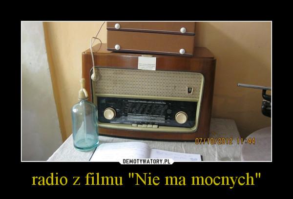"radio z filmu ""Nie ma mocnych"" –"