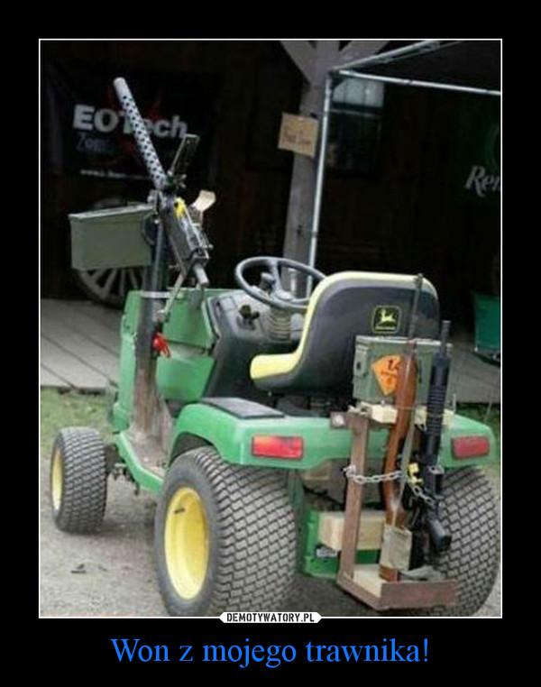 Won z mojego trawnika! –