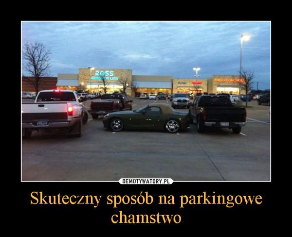 Skuteczny sposób na parkingowe chamstwo –