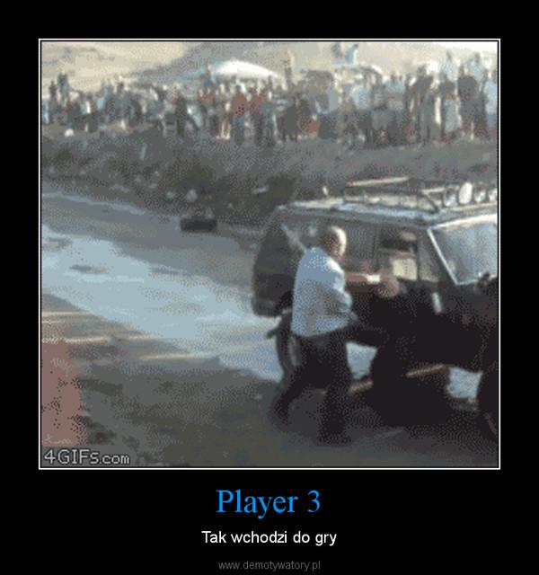 Player 3 – Tak wchodzi do gry