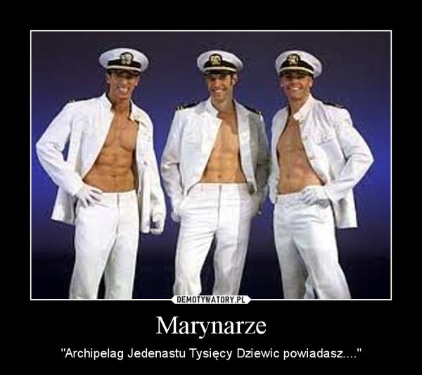 """Marynarze – """"Archipelag Jedenastu Tysięcy Dziewic powiadasz...."""""""
