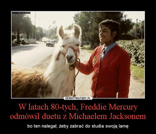 W latach 80-tych, Freddie Mercury odmówił duetu z Michaelem Jacksonem