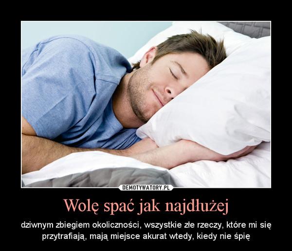 Wolę spać jak najdłużej – dziwnym zbiegiem okoliczności, wszystkie złe rzeczy, które mi się przytrafiają, mają miejsce akurat wtedy, kiedy nie śpię