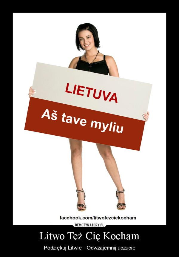 Litwo Też Cię Kocham – Podziękuj Litwie - Odwzajemnij uczucie