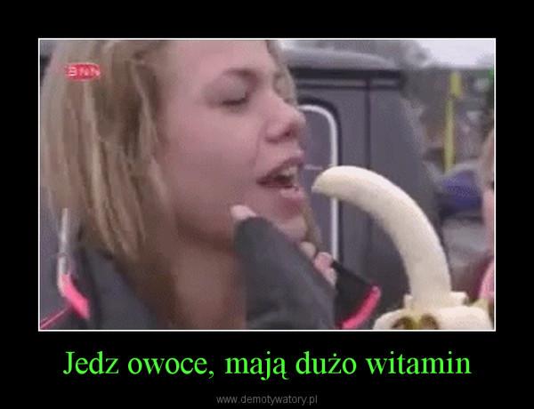 Jedz owoce, mają dużo witamin –