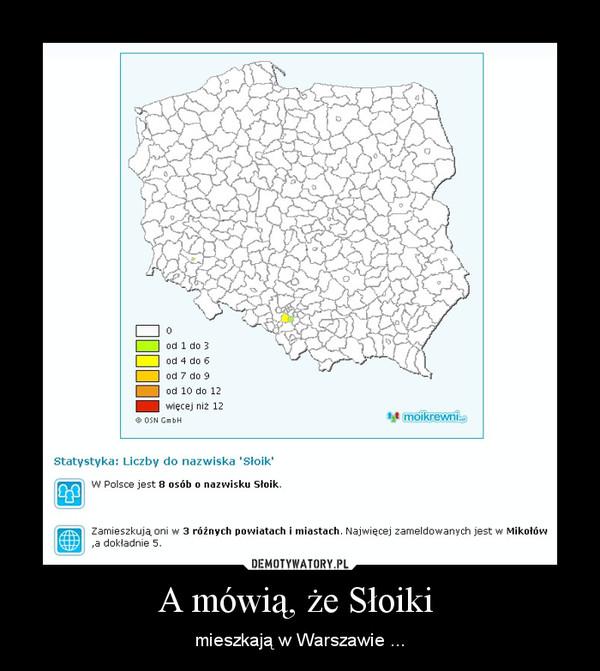 A mówią, że Słoiki  – mieszkają w Warszawie ...