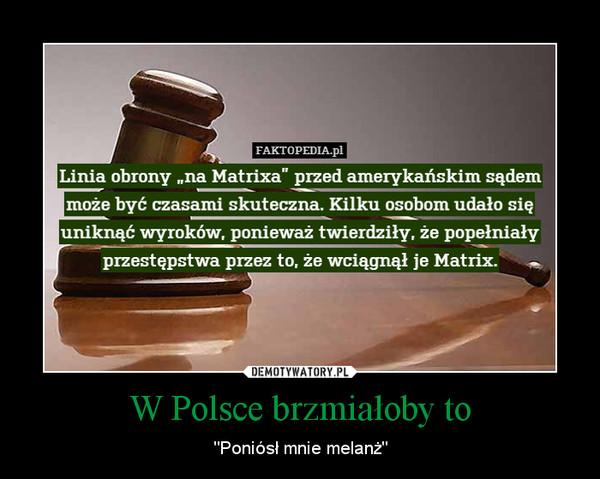 """W Polsce brzmiałoby to – """"Poniósł mnie melanż"""""""