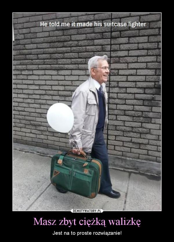Masz zbyt ciężką walizkę – Jest na to proste rozwiązanie!