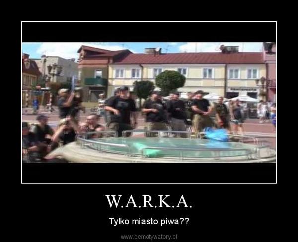 W.A.R.K.A. – Tylko miasto piwa??