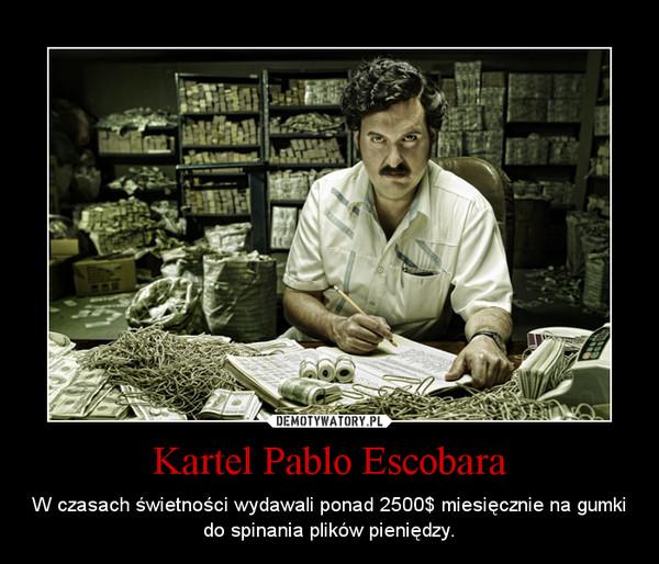 Kartel Pablo Escobara – W czasach świetności wydawali ponad 2500$ miesięcznie na gumki do spinania plików pieniędzy.