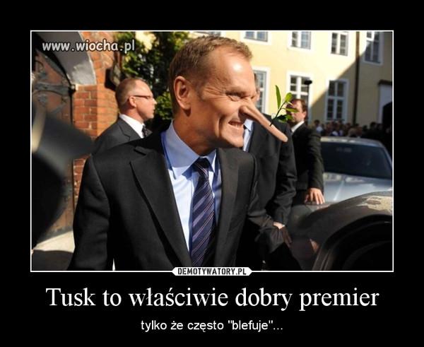 """Tusk to właściwie dobry premier – tylko że często """"blefuje""""..."""