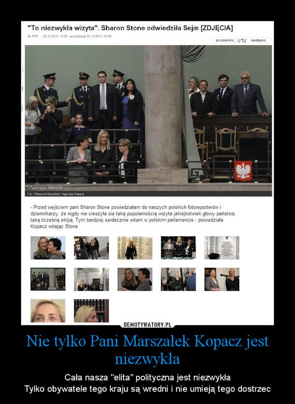 """Nie tylko Pani Marszałek Kopacz jest niezwykła – Cała nasza """"elita"""" polityczna jest niezwykłaTylko obywatele tego kraju są wredni i nie umieją tego dostrzec"""
