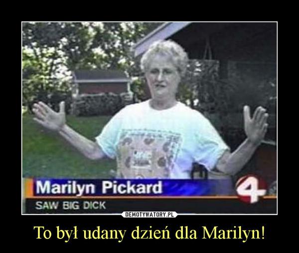 To był udany dzień dla Marilyn! –