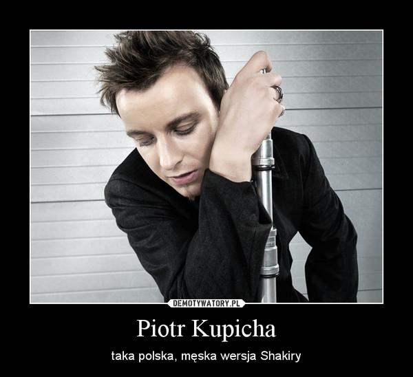Piotr Kupicha – taka polska, męska wersja Shakiry