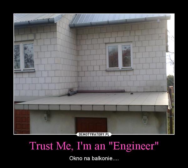 "Trust Me, I'm an ""Engineer"" – Okno na balkonie...."