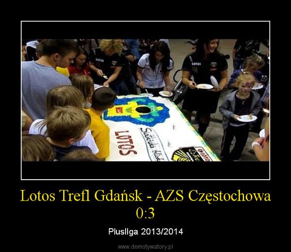 Lotos Trefl Gdańsk - AZS Częstochowa 0:3 – PluslIga 2013/2014