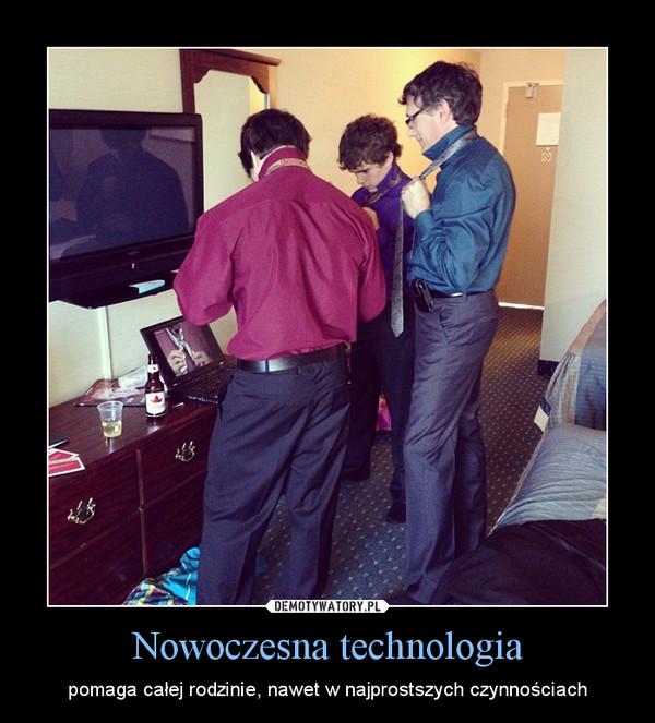 Nowoczesna technologia – pomaga całej rodzinie, nawet w najprostszych czynnościach