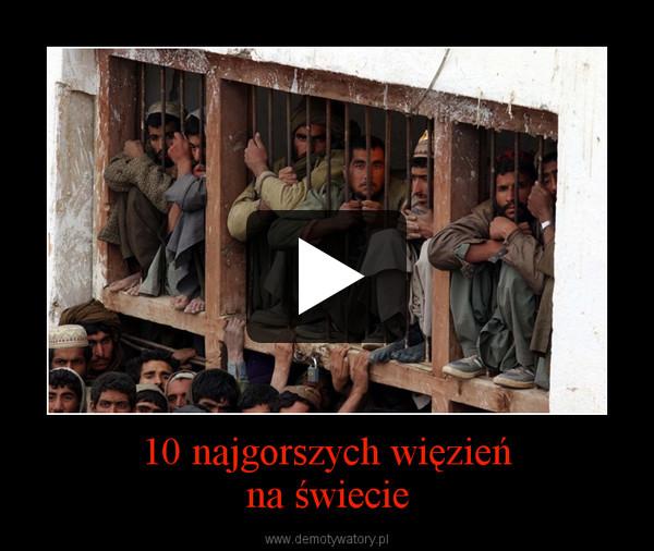 10 najgorszych więzieńna świecie –