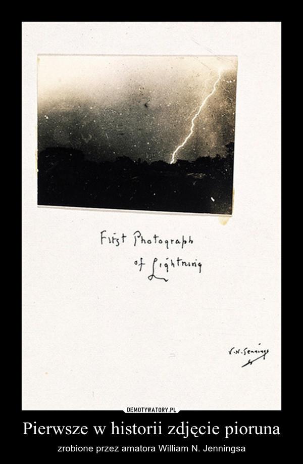 Pierwsze w historii zdjęcie pioruna – zrobione przez amatora William N. Jenningsa