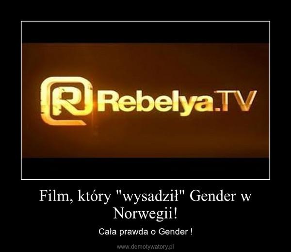 """Film, który """"wysadził"""" Gender w Norwegii! – Cała prawda o Gender !"""