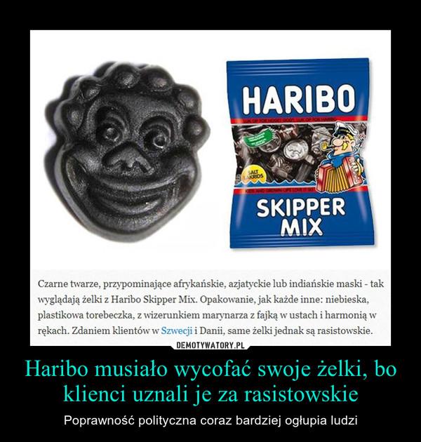 Haribo musiało wycofać swoje żelki, bo klienci uznali je za rasistowskie – Poprawność polityczna coraz bardziej ogłupia ludzi