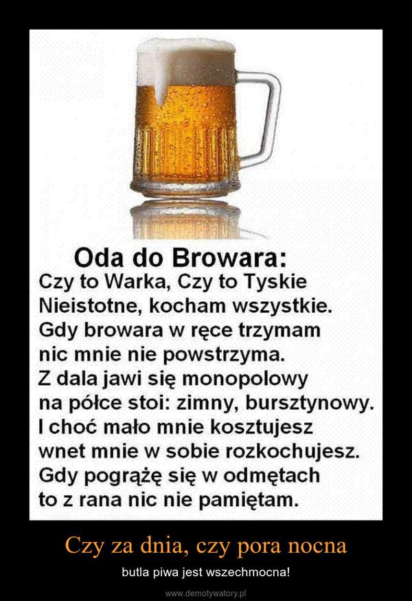 Czy za dnia, czy pora nocna – butla piwa jest wszechmocna!