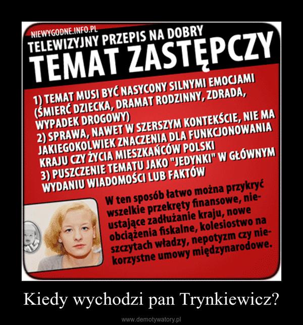 Kiedy wychodzi pan Trynkiewicz? –