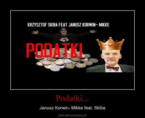 Podatki... – Janusz Korwin- Mikke feat. Skiba