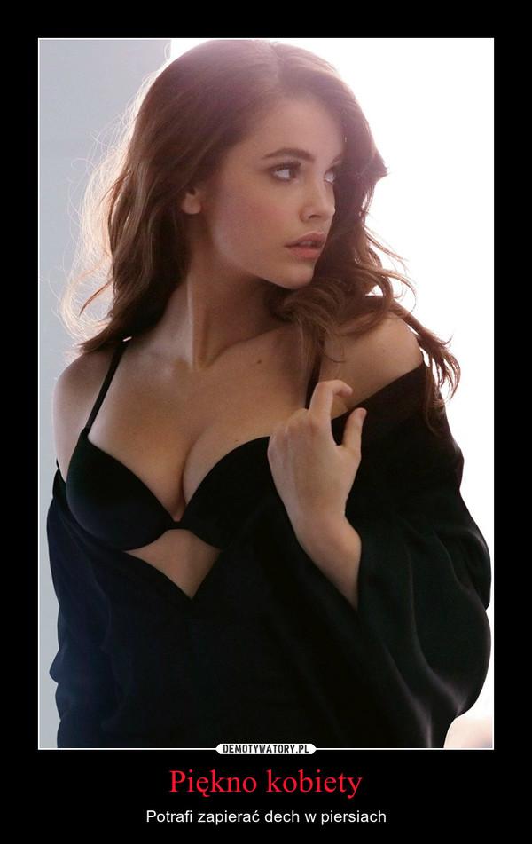 Piękno kobiety – Potrafi zapierać dech w piersiach