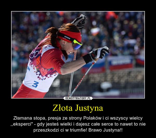 """Złota Justyna – Złamana stopa, presja ze strony Polaków i ci wszyscy wielcy ,,eksperci"""" - gdy jesteś wielki i dajesz całe serce to nawet to nie przeszkodzi ci w triumfie! Brawo Justyna!!"""