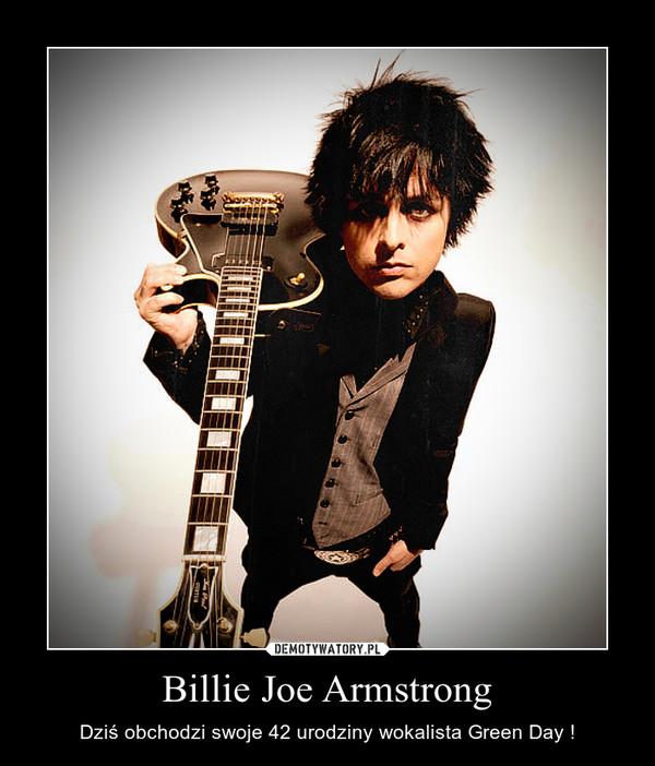 Billie Joe Armstrong – Dziś obchodzi swoje 42 urodziny wokalista Green Day !