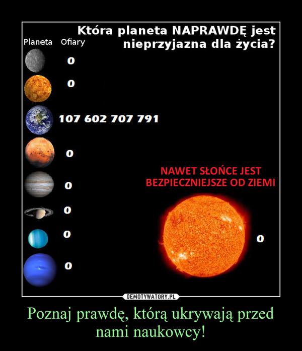 Poznaj prawdę, którą ukrywają przed nami naukowcy! –