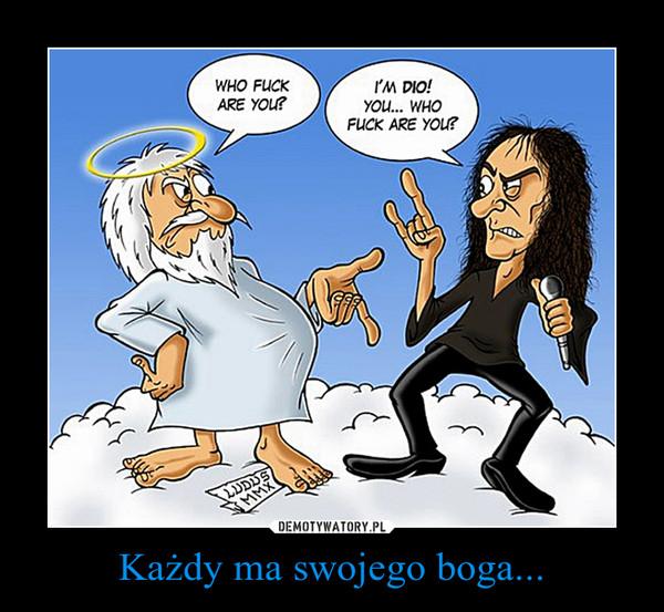 Każdy ma swojego boga... –
