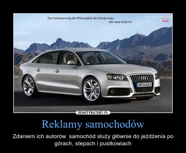 Reklamy samochodów – Zdaniem ich autorów  samochód służy głównie do jeżdżenia po górach, stepach i pustkowiach