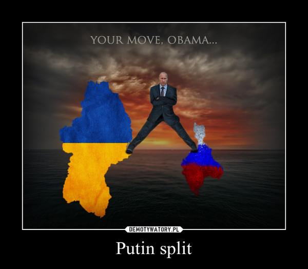 Putin split –