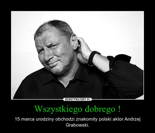 Wszystkiego dobrego ! – 15 marca urodziny obchodzi znakomity polski aktor Andrzej Grabowski.