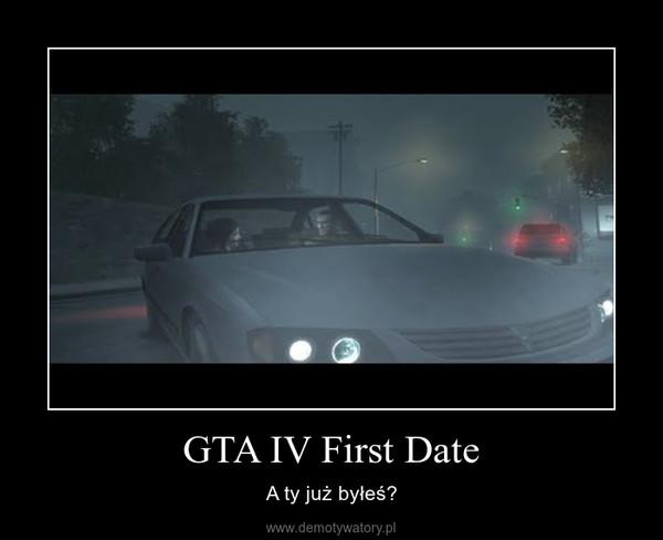 GTA IV First Date – A ty już byłeś?